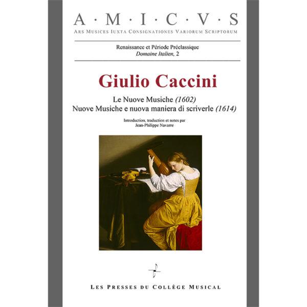 Giulio CACCINI Le Nuove Musiche édition intégrale collection Amicus traduction française Jean-Philippe Navarre Les Presses du Collège Musical