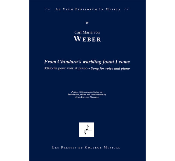 Carl Maria von Weber From Chindara's warbling fount I come voix et piano Lied der Nurmahal Les Presses du Collège Musical Jean-Philippe Navarre